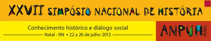 SNH2013 - XXVII Simpósio Nacional de História - Conhecimento histórico e diálogo social